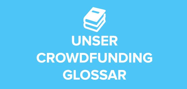 Glossar: Die 10 wichtigsten Crowdfunding-Begriffe